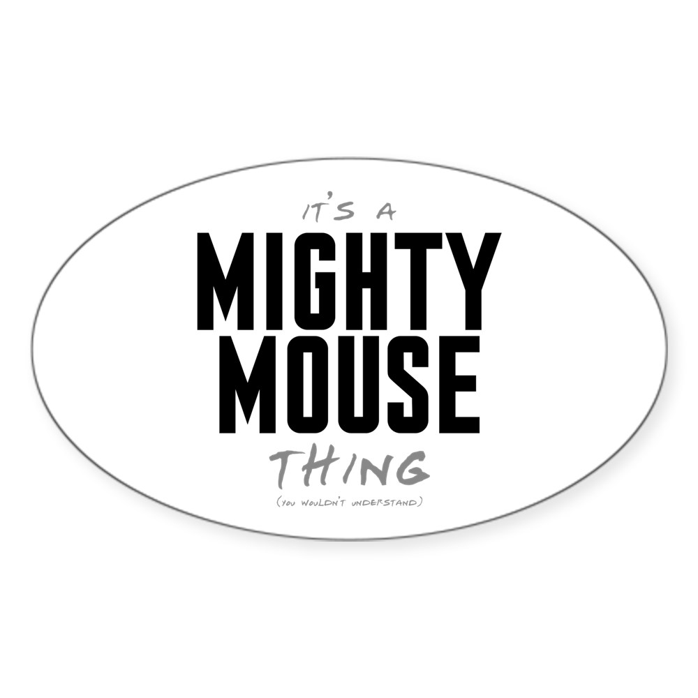 It's a Mighty Mouse Thing Oval Sticker