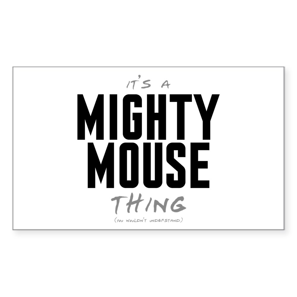 It's a Mighty Mouse Thing Rectangle Sticker