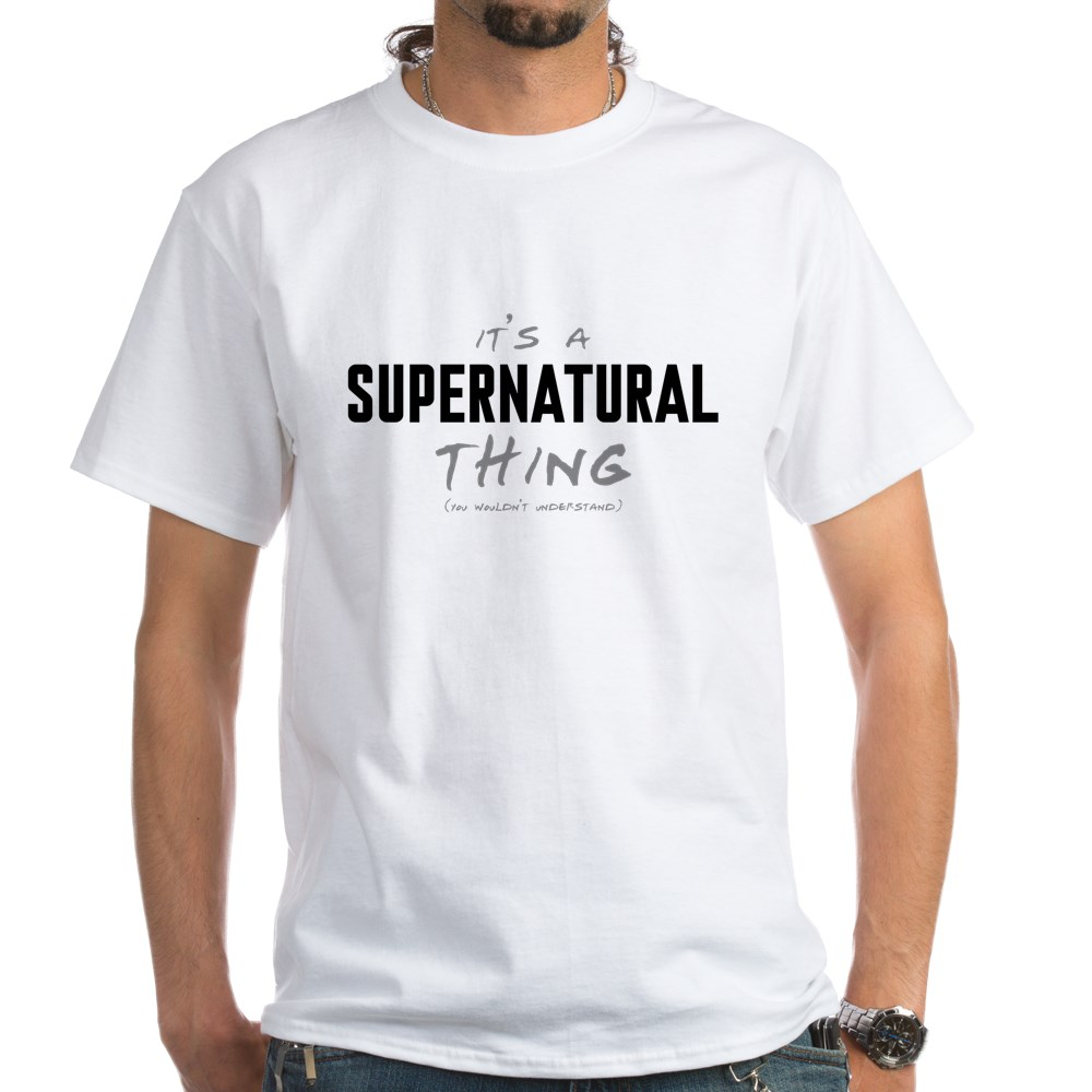 It's a Supernatural Thing White T-Shirt