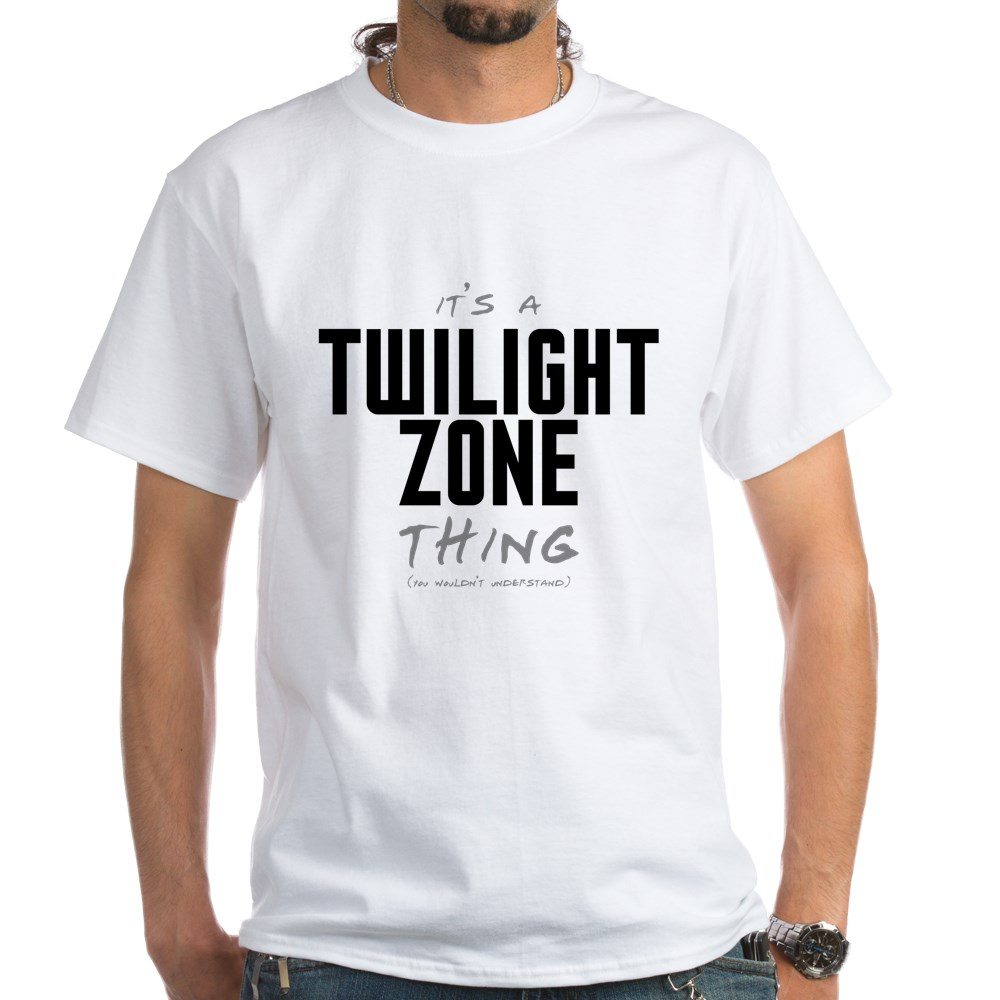 It's a Twilight Zone Thing White T-Shirt