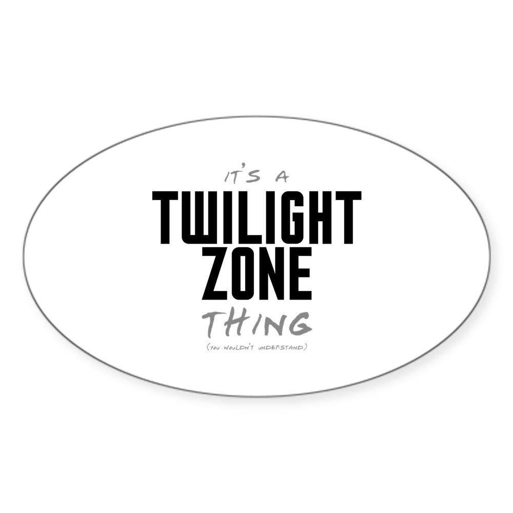 It's a Twilight Zone Thing Oval Sticker