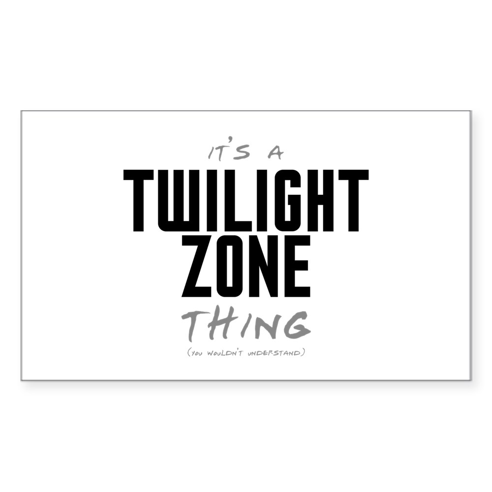 It's a Twilight Zone Thing Rectangle Sticker