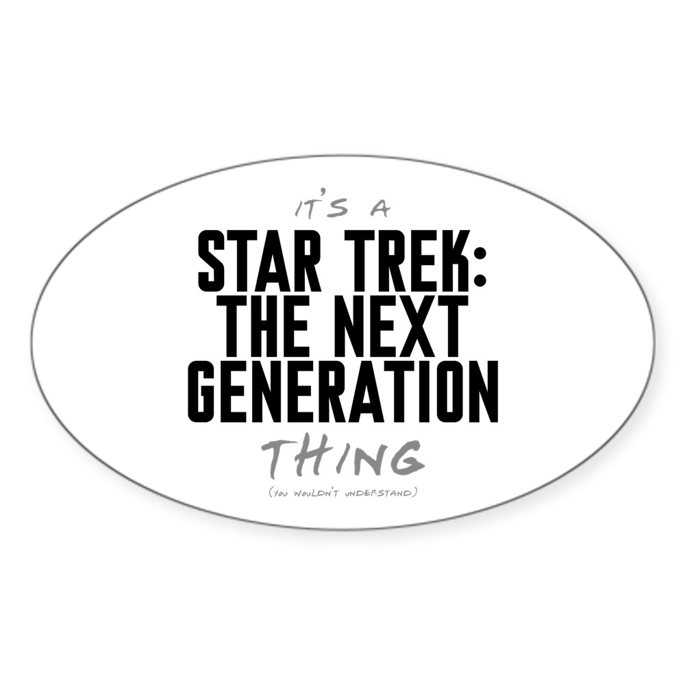 It's a Star Trek: Next Generation Thing Oval Sticker