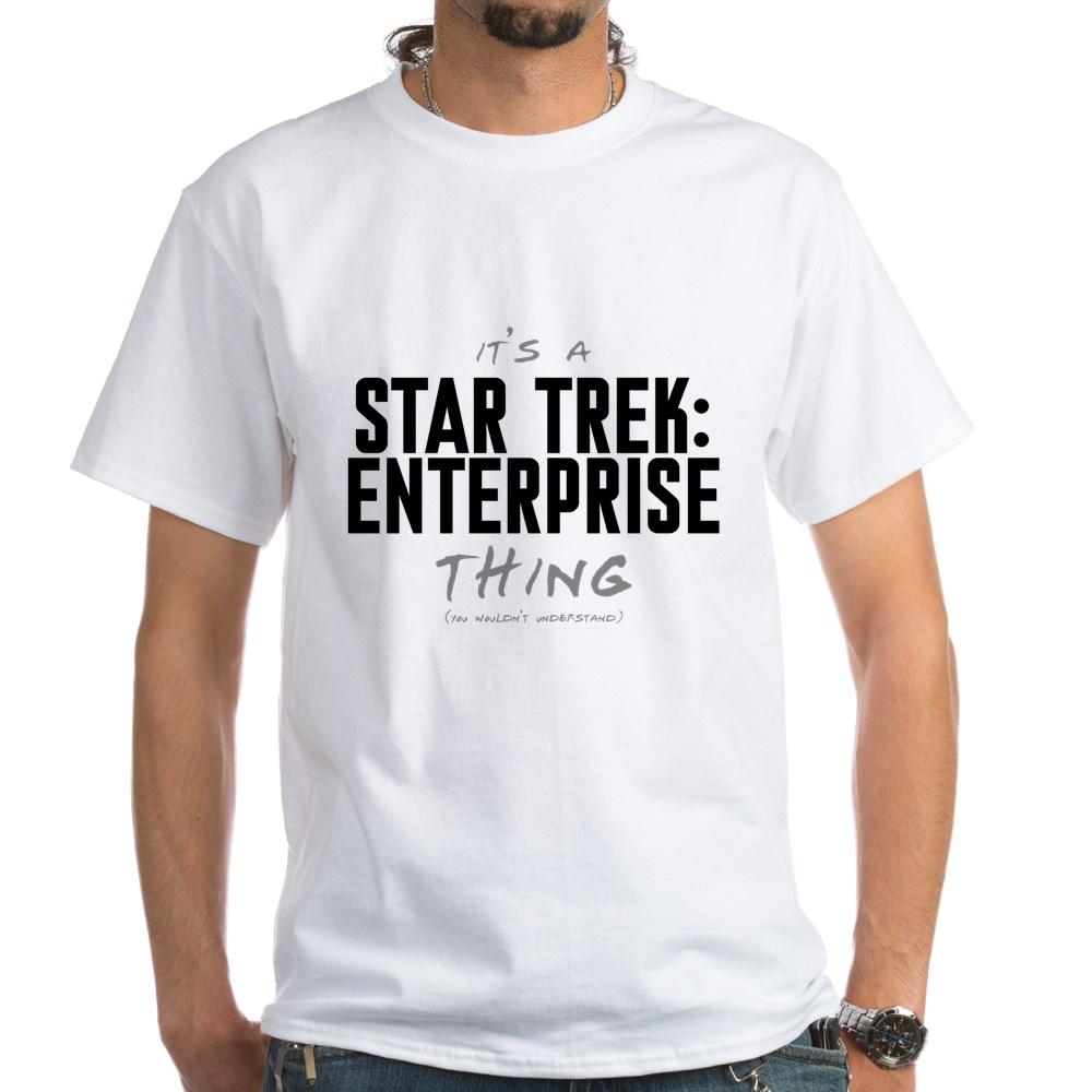 It's a Star Trek: Enterprise Thing White T-Shirt