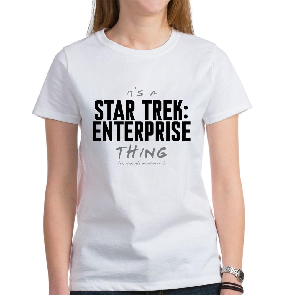 It's a Star Trek: Enterprise Thing Women's T-Shirt