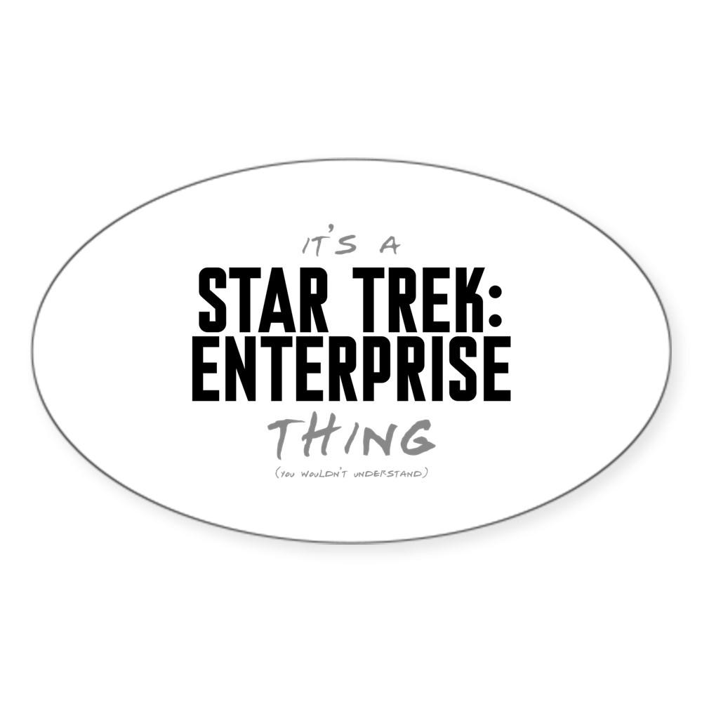It's a Star Trek: Enterprise Thing Oval Sticker