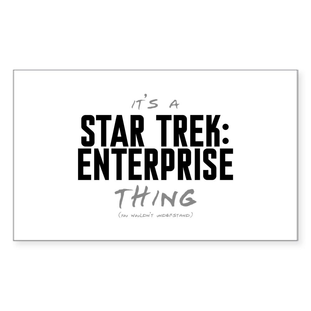 It's a Star Trek: Enterprise Thing Rectangle Sticker