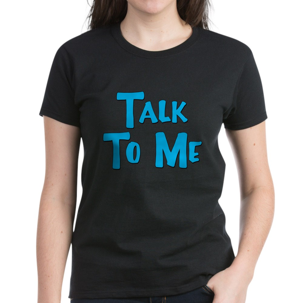 Talk to Me Women's Dark T-Shirt