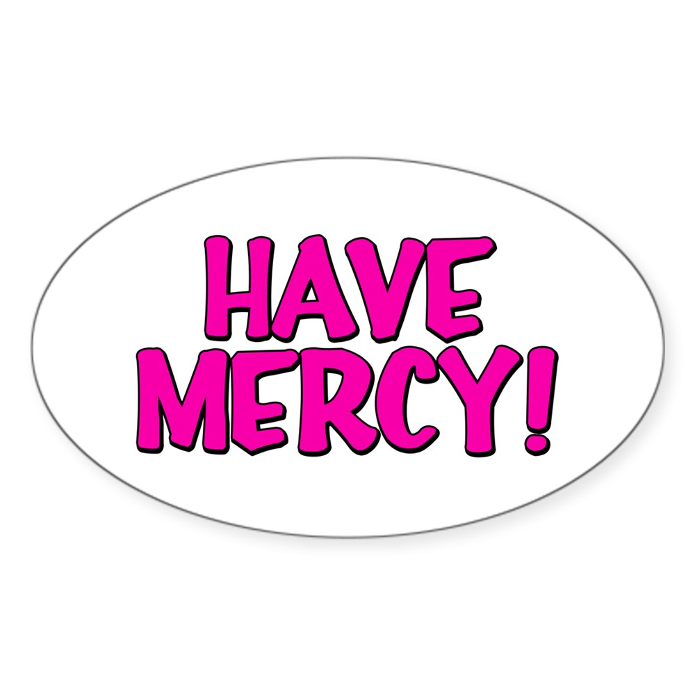 Have Mercy! Oval Sticker