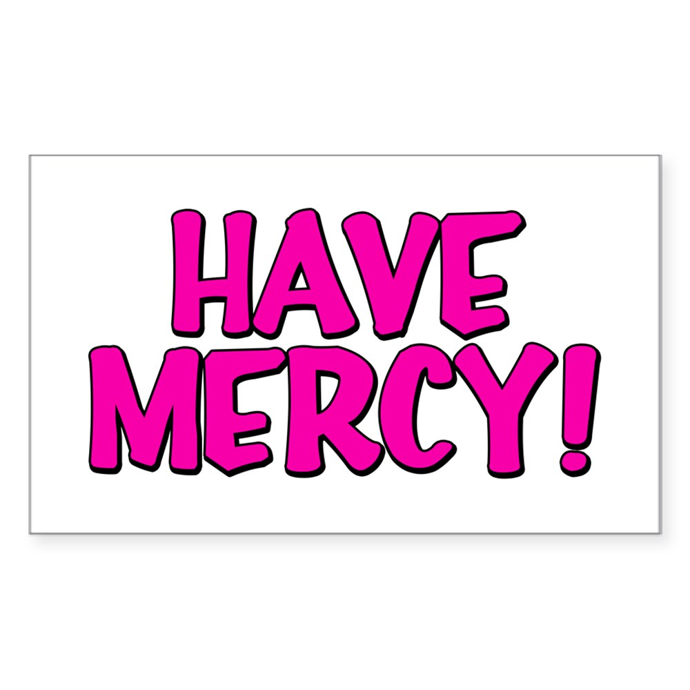 Have Mercy! Rectangle Sticker