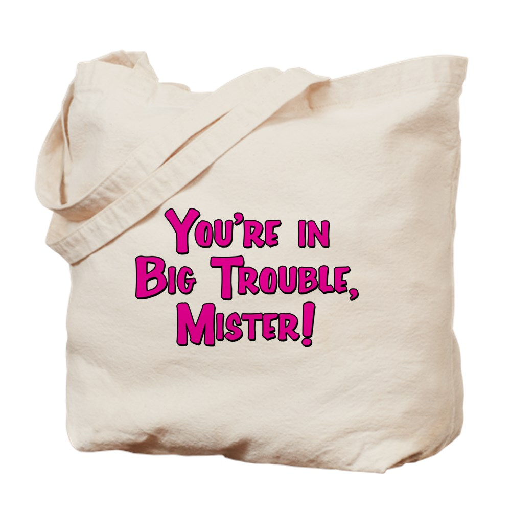 You're in Big Trouble Mister! Tote Bag