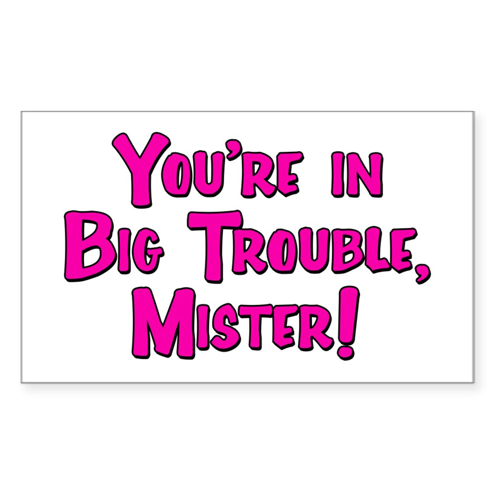 You're in Big Trouble Mister! Rectangle Sticker