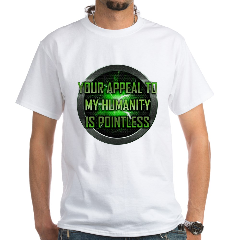Appeal to My Humanity is Pointless White T-Shirt
