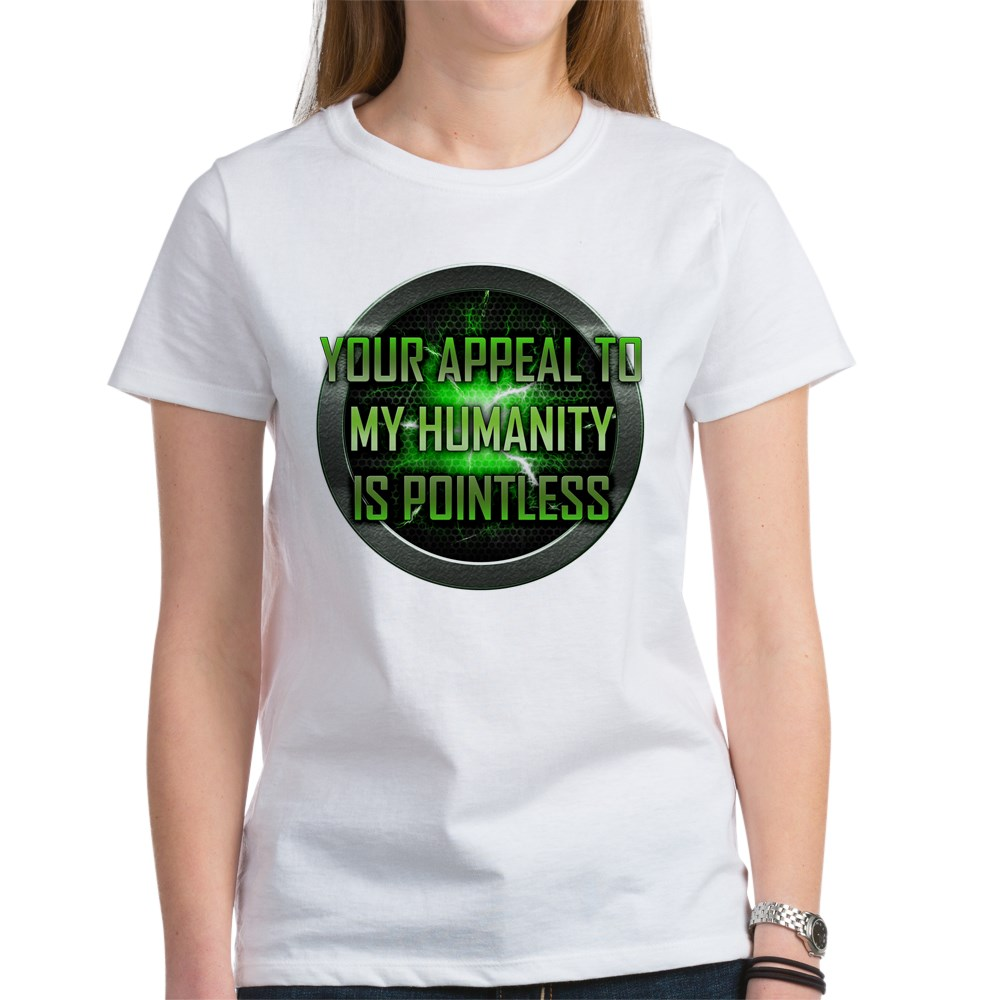 Appeal to My Humanity is Pointless Women's T-Shirt