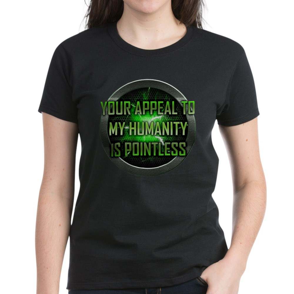 Appeal to My Humanity is Pointless Women's Dark T-Shirt