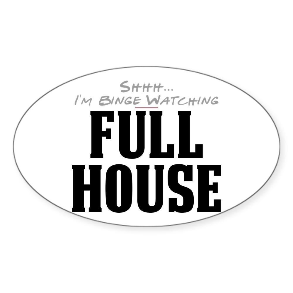 Shhh... I'm Binge Watching Full House Oval Sticker