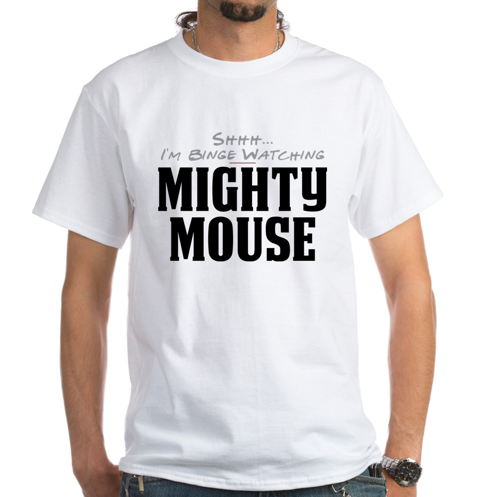 Shhh... I'm Binge Watching Mighty Mouse White T-Shirt