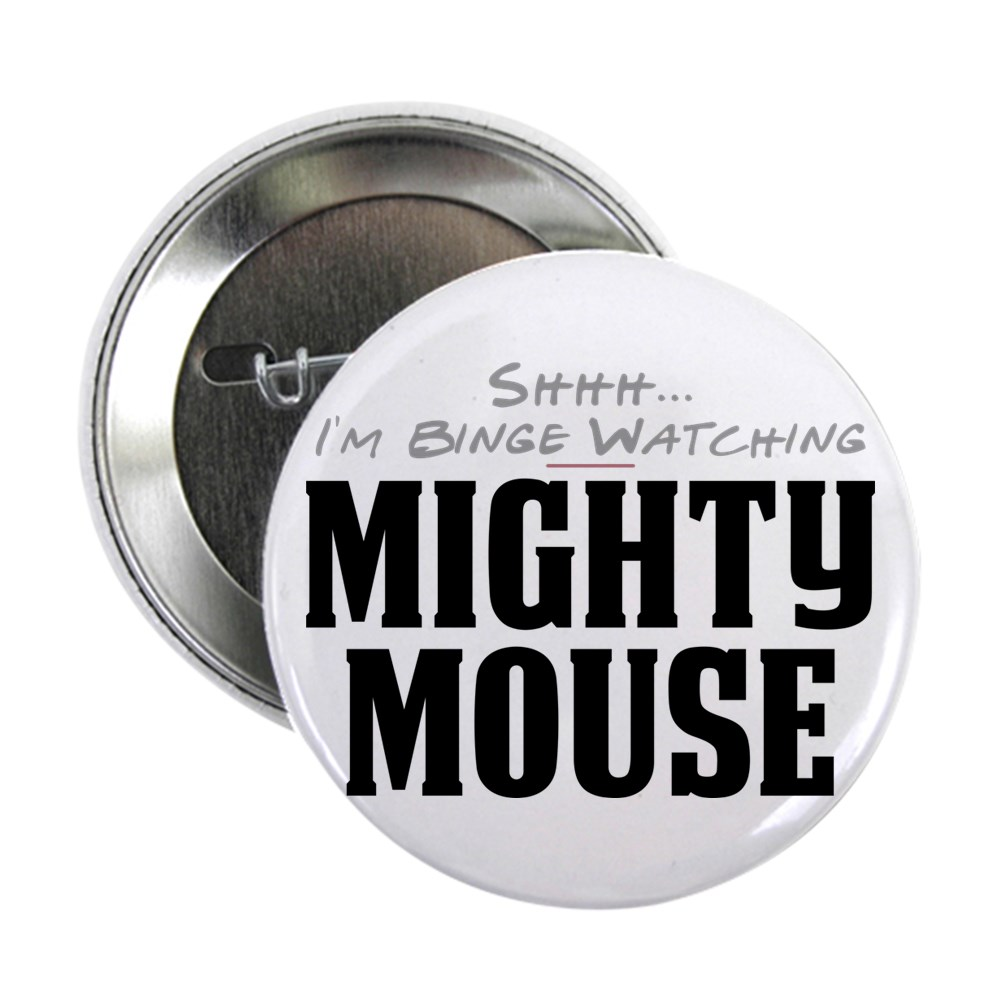 Shhh... I'm Binge Watching Mighty Mouse 2.25
