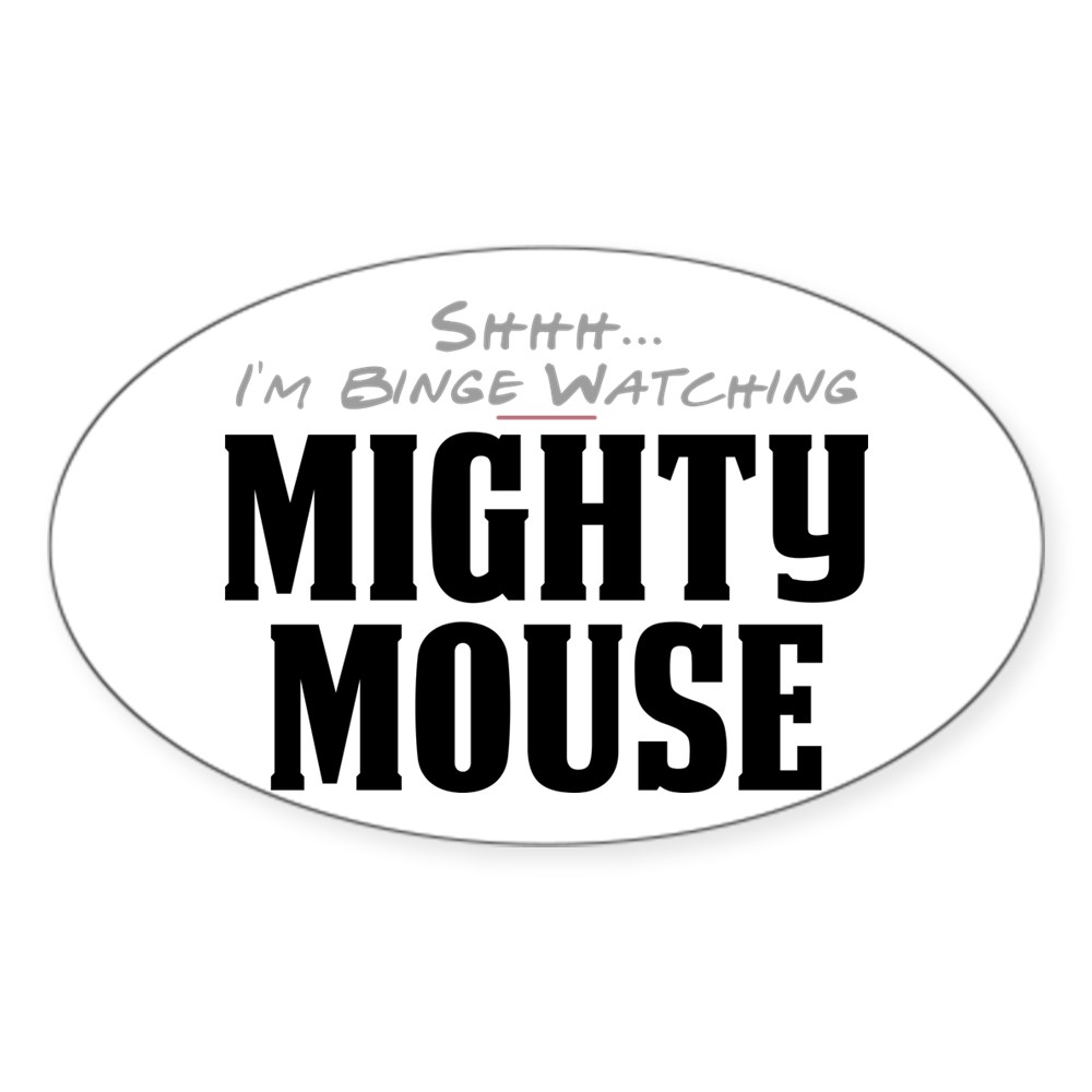 Shhh... I'm Binge Watching Mighty Mouse Oval Sticker
