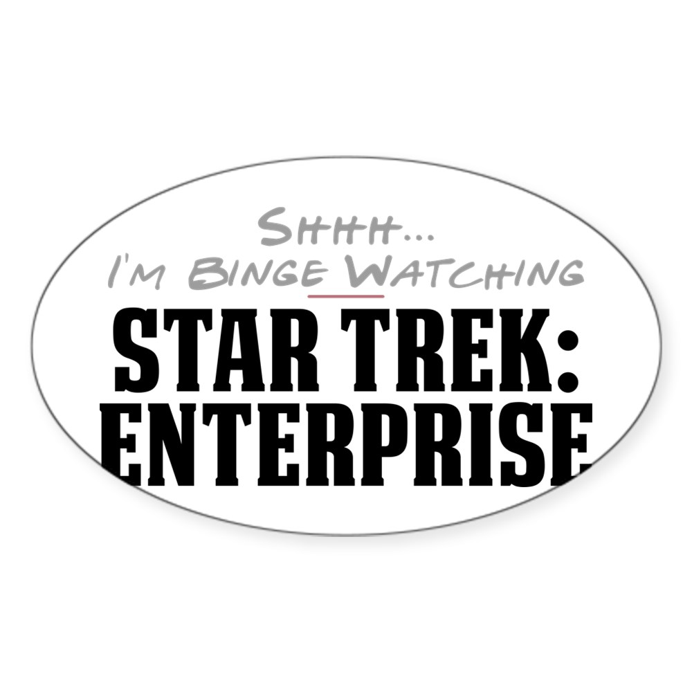 Shhh... I'm Binge Watching Star Trek: Enterprise Oval Sticker