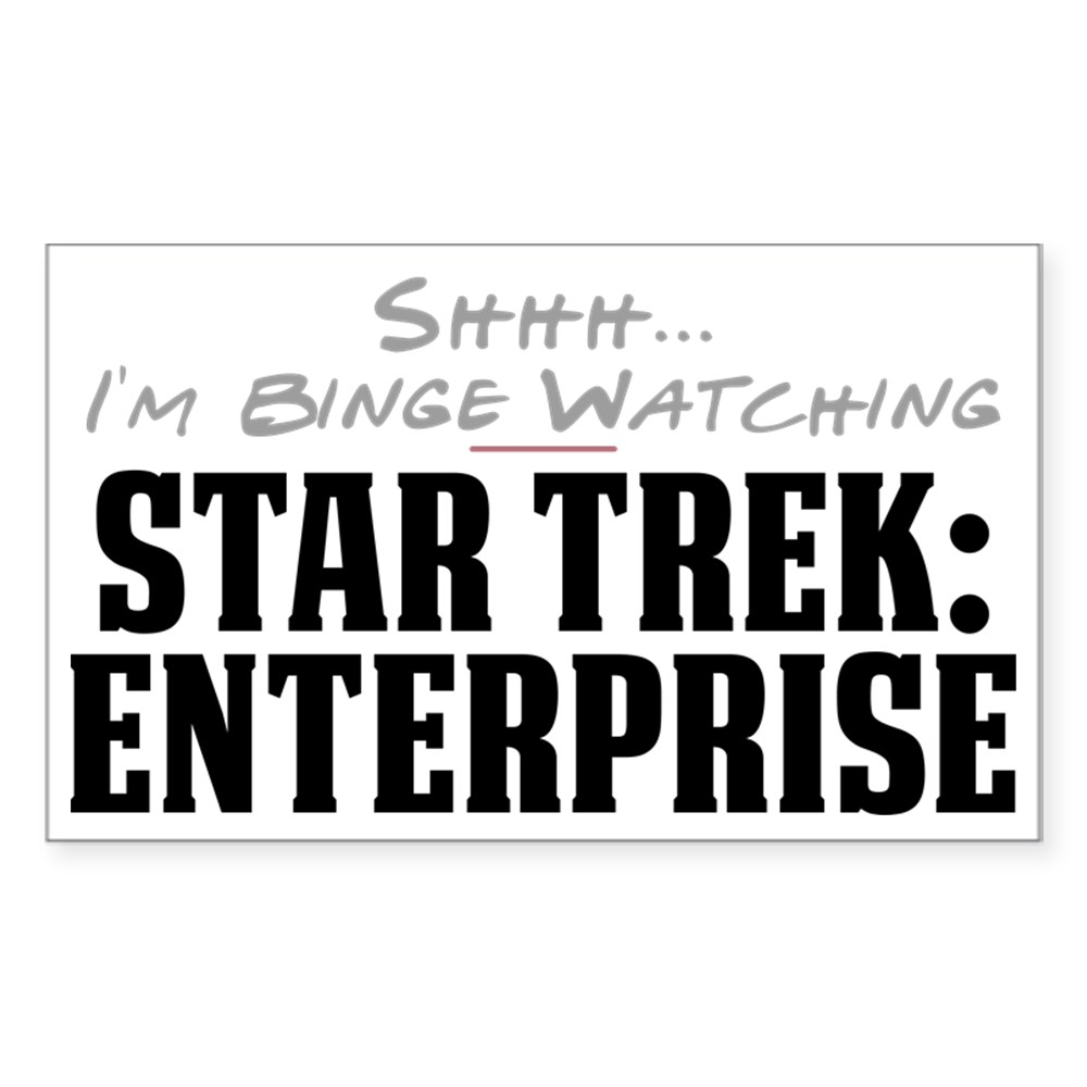 Shhh... I'm Binge Watching Star Trek: Enterprise Rectangle Sticker