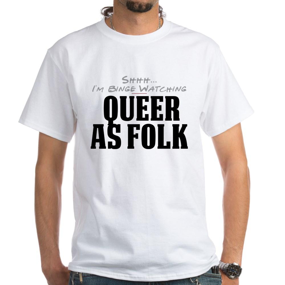 Shhh... I'm Binge Watching Queer as Folk  White T-Shirt