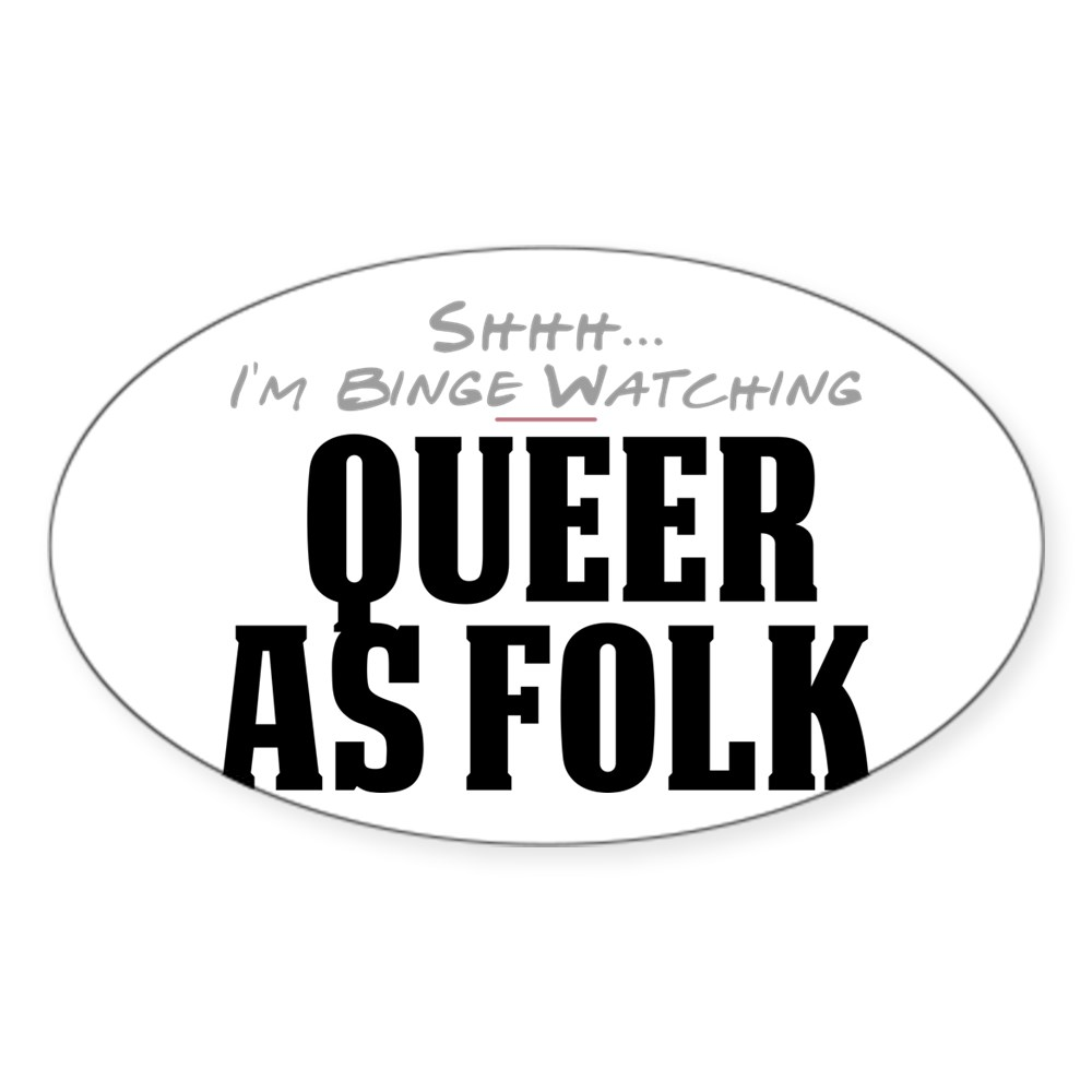 Shhh... I'm Binge Watching Queer as Folk  Oval Sticker