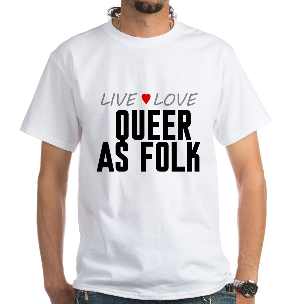 Live Love Queer as Folk  White T-Shirt