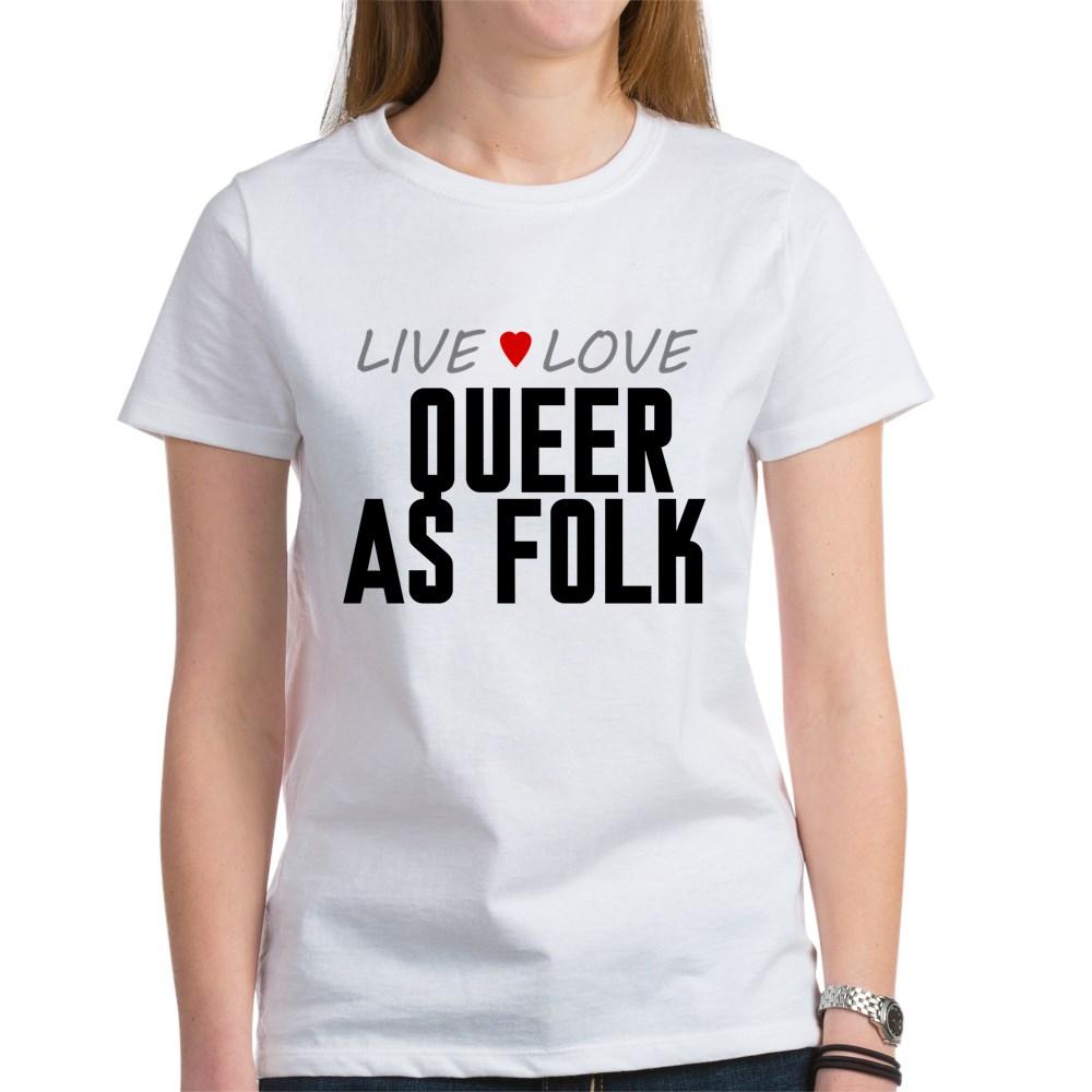 Live Love Queer as Folk  Women's T-Shirt