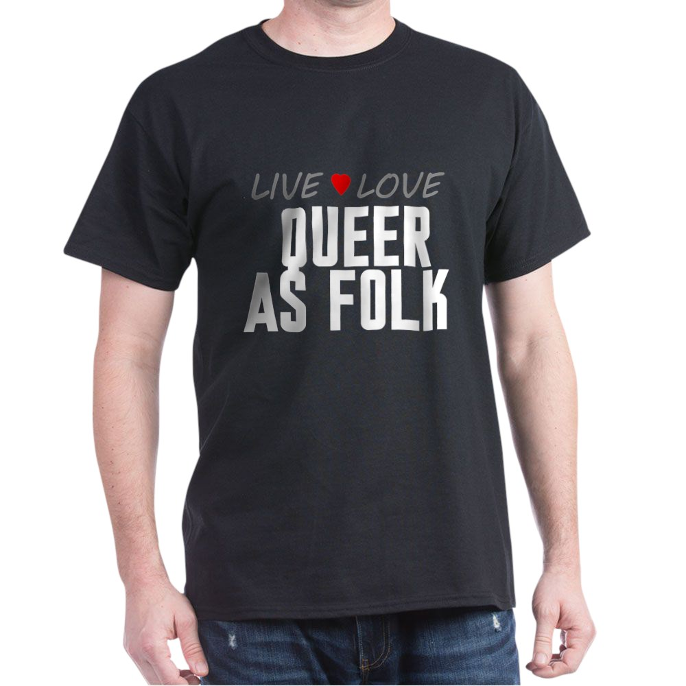 Live Love Queer as Folk  Dark T-Shirt