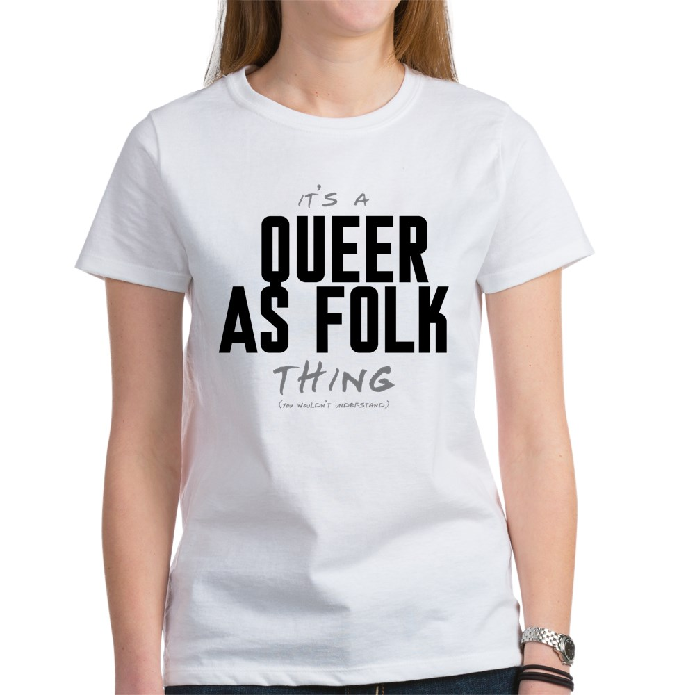 It's a Queer as Folk  Thing Women's T-Shirt