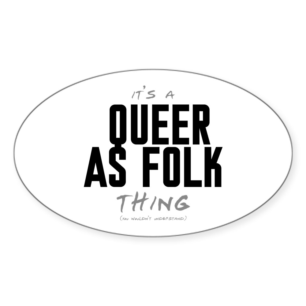 It's a Queer as Folk  Thing Oval Sticker