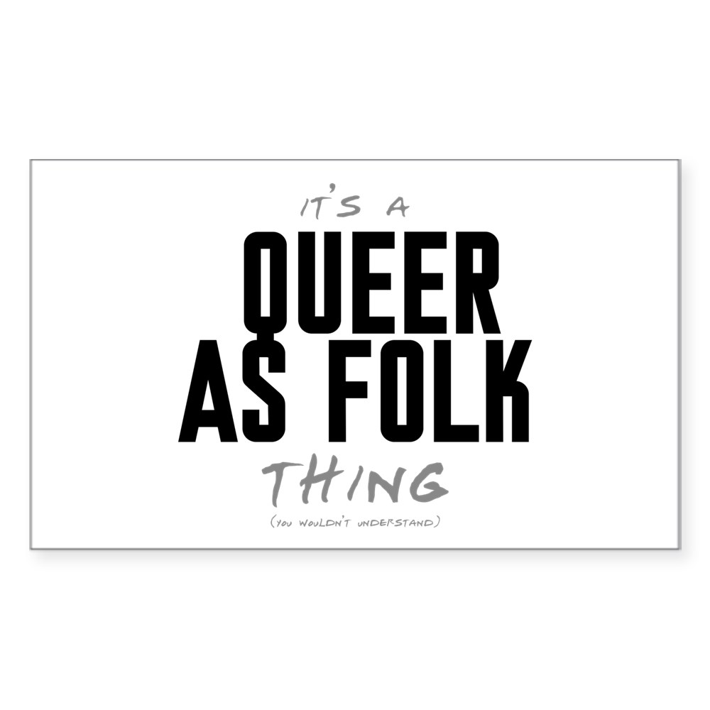 It's a Queer as Folk  Thing Rectangle Sticker