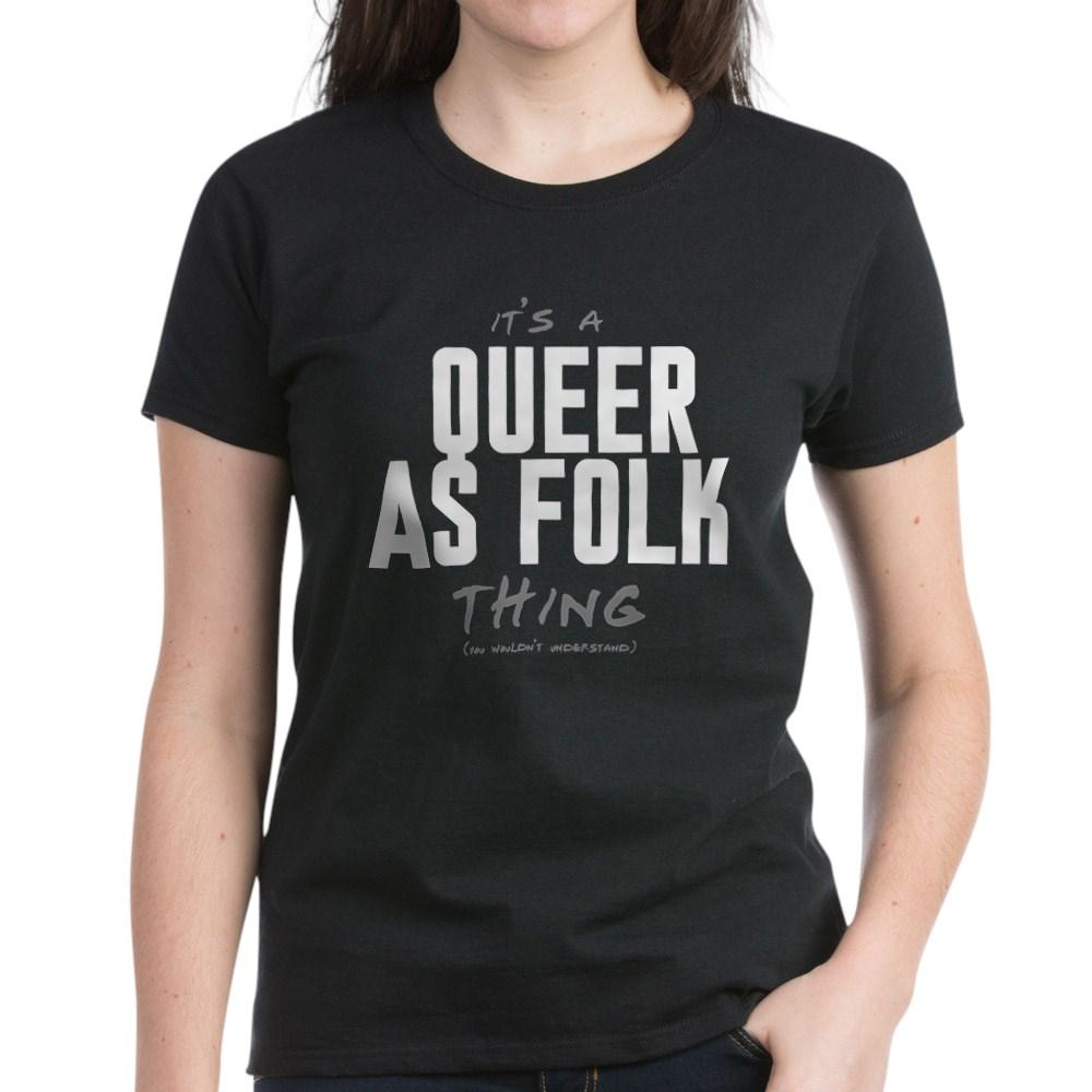 It's a Queer as Folk  Thing Women's Dark T-Shirt