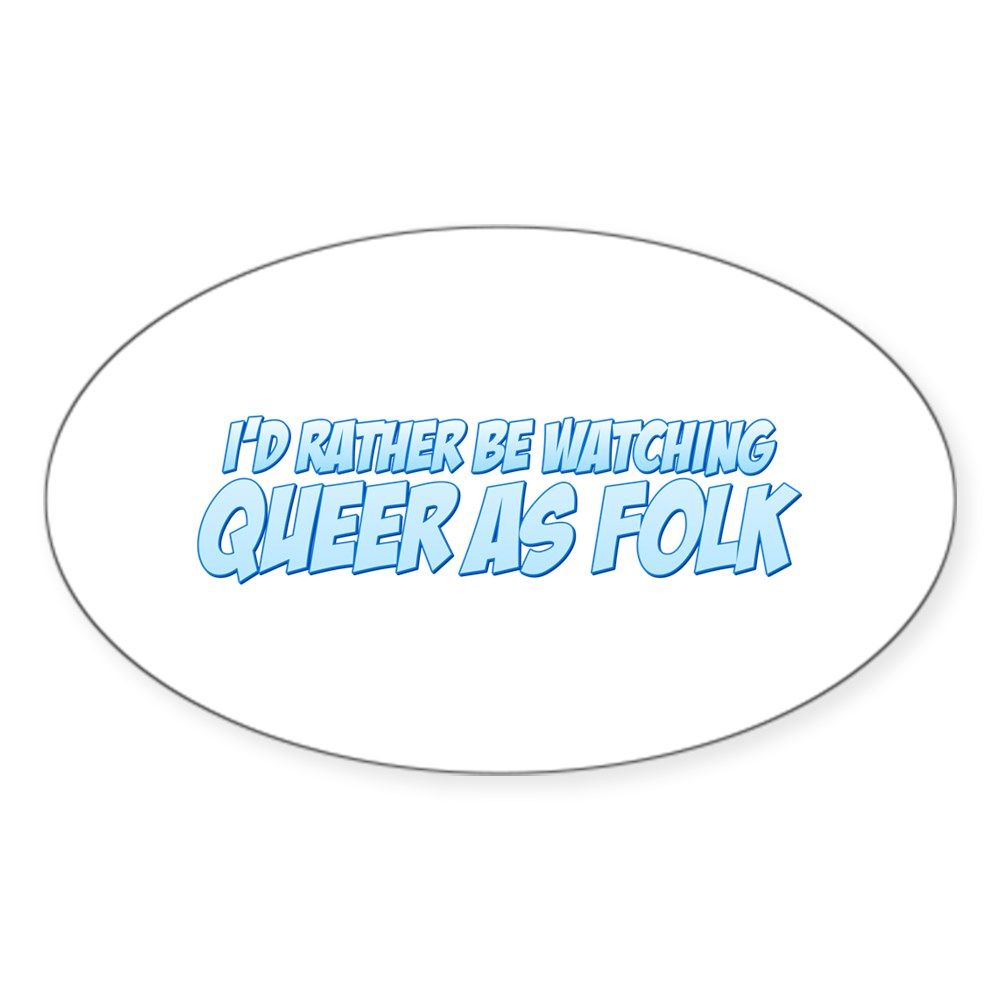 I'd Rather Be Watching Queer as Folk  Oval Sticker