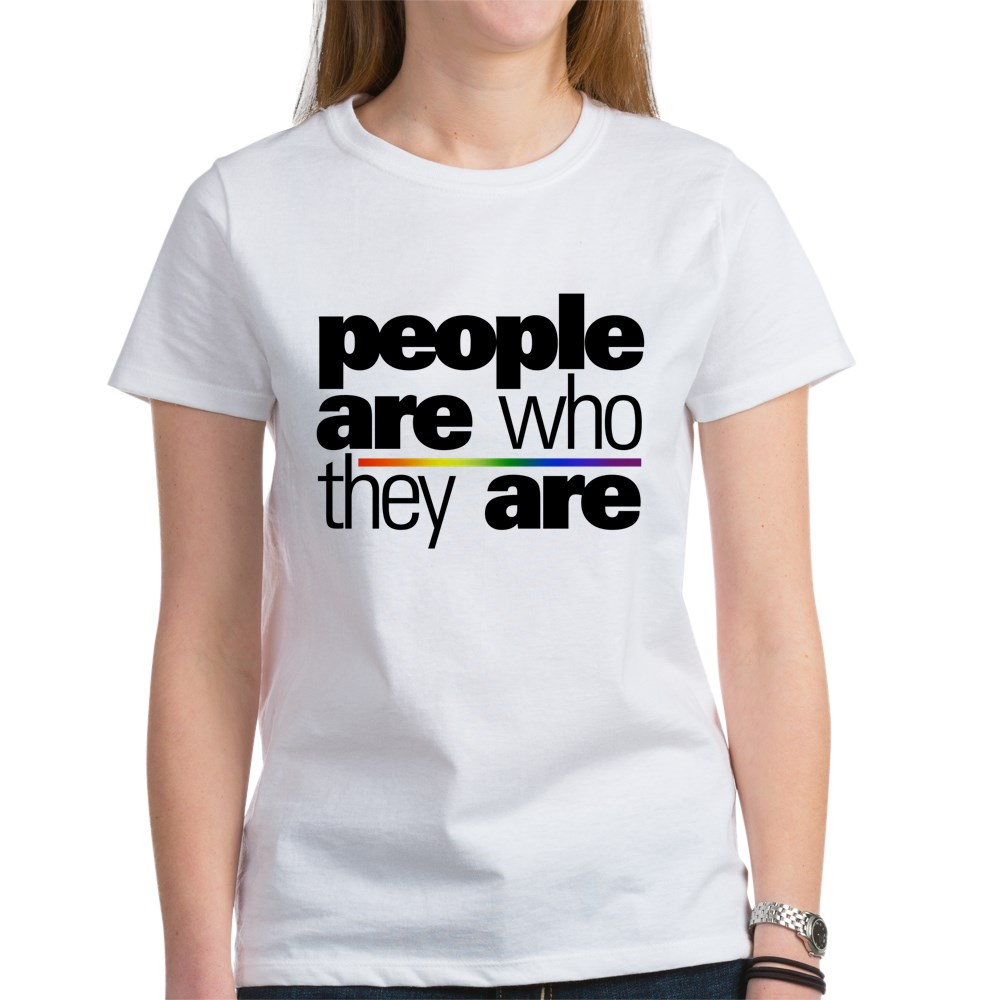 People Are Who They Are Women's T-Shirt