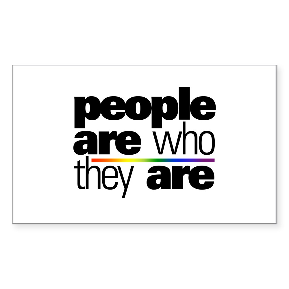 People Are Who They Are Rectangle Sticker