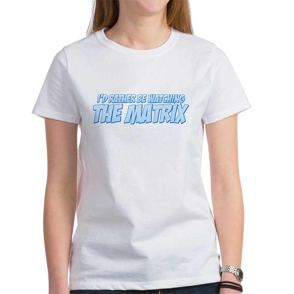 I'd Rather Be Watching The Matrix Women's T-Shirt
