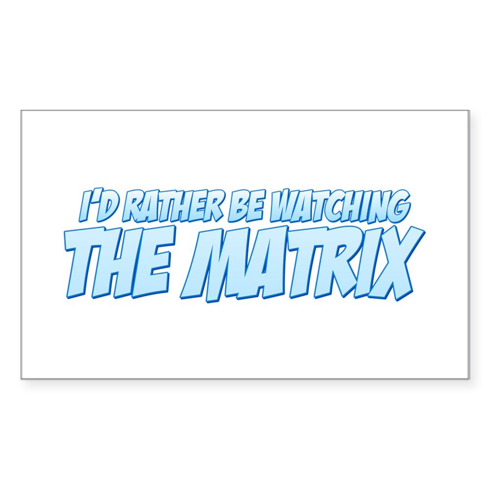 I'd Rather Be Watching The Matrix Rectangle Sticker