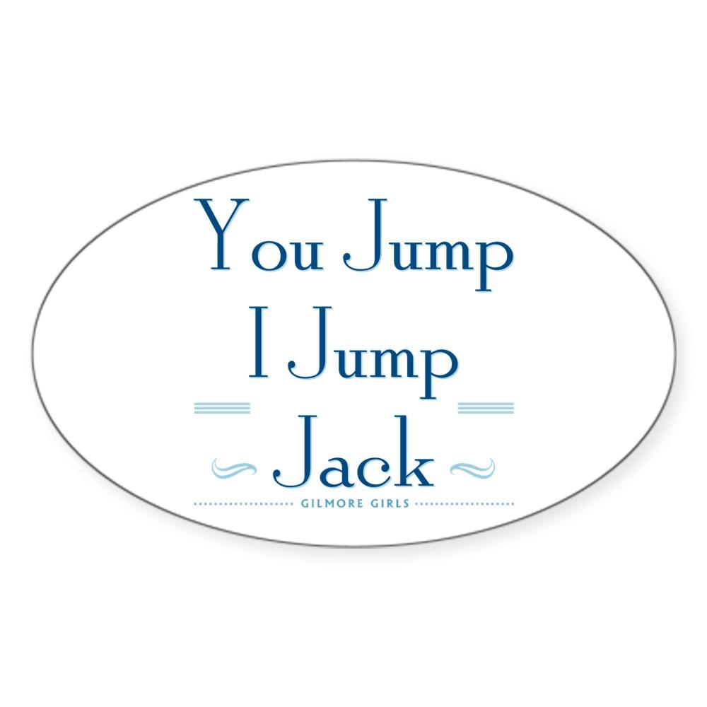 You Jump, I Jump Jack Oval Sticker