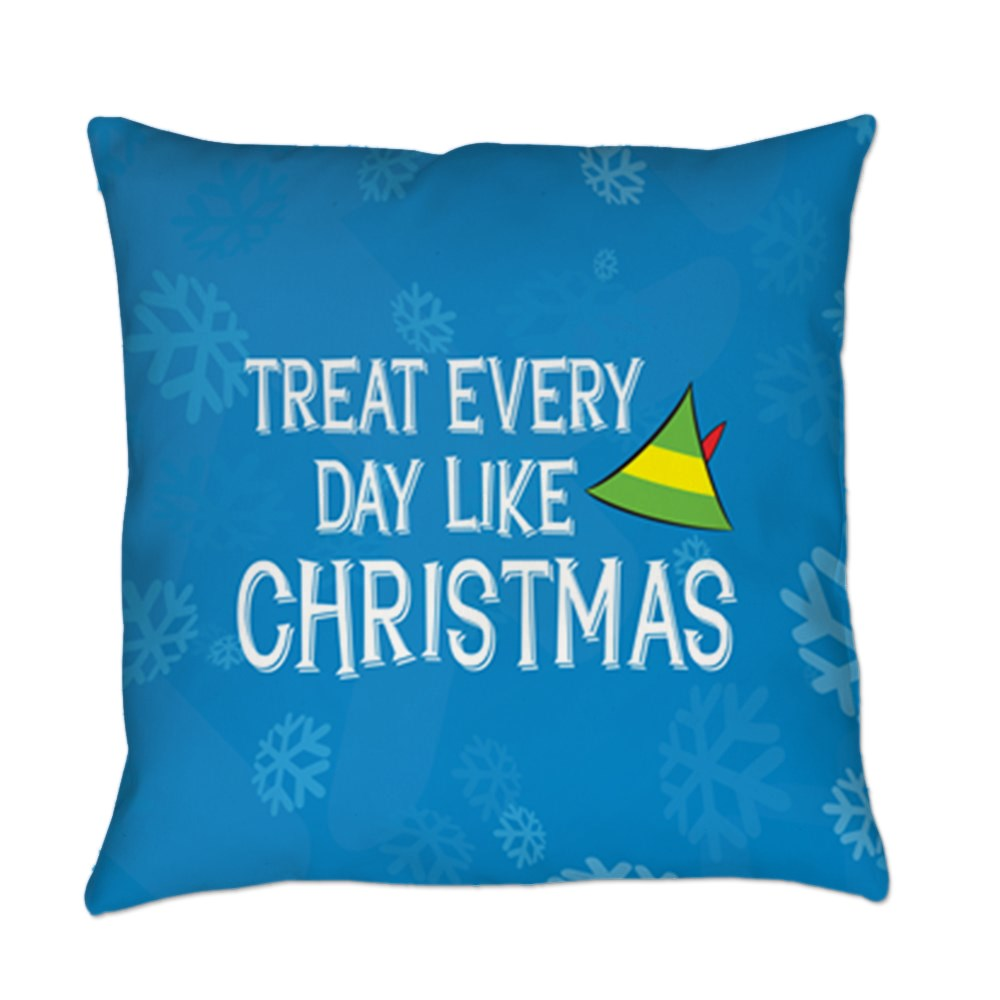 Treat Every Day Like Christmas Everyday Pillow