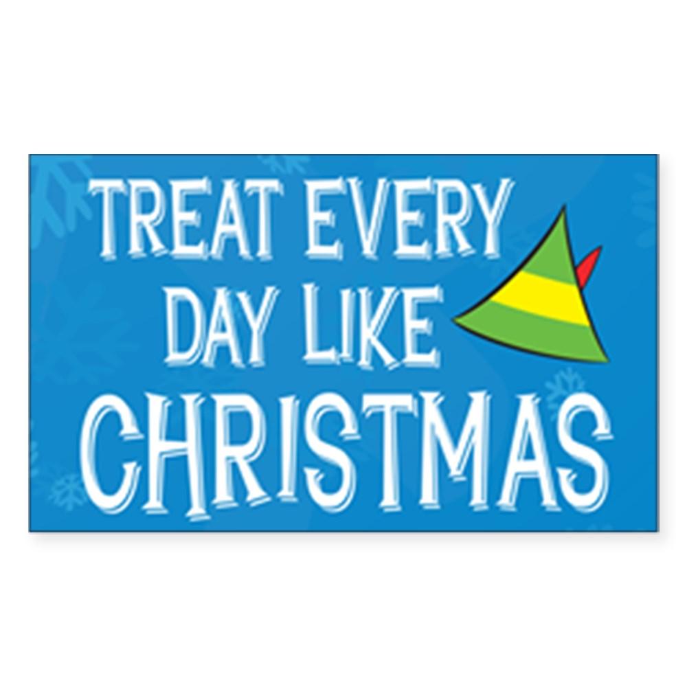 Treat Every Day Like Christmas Rectangle Sticker