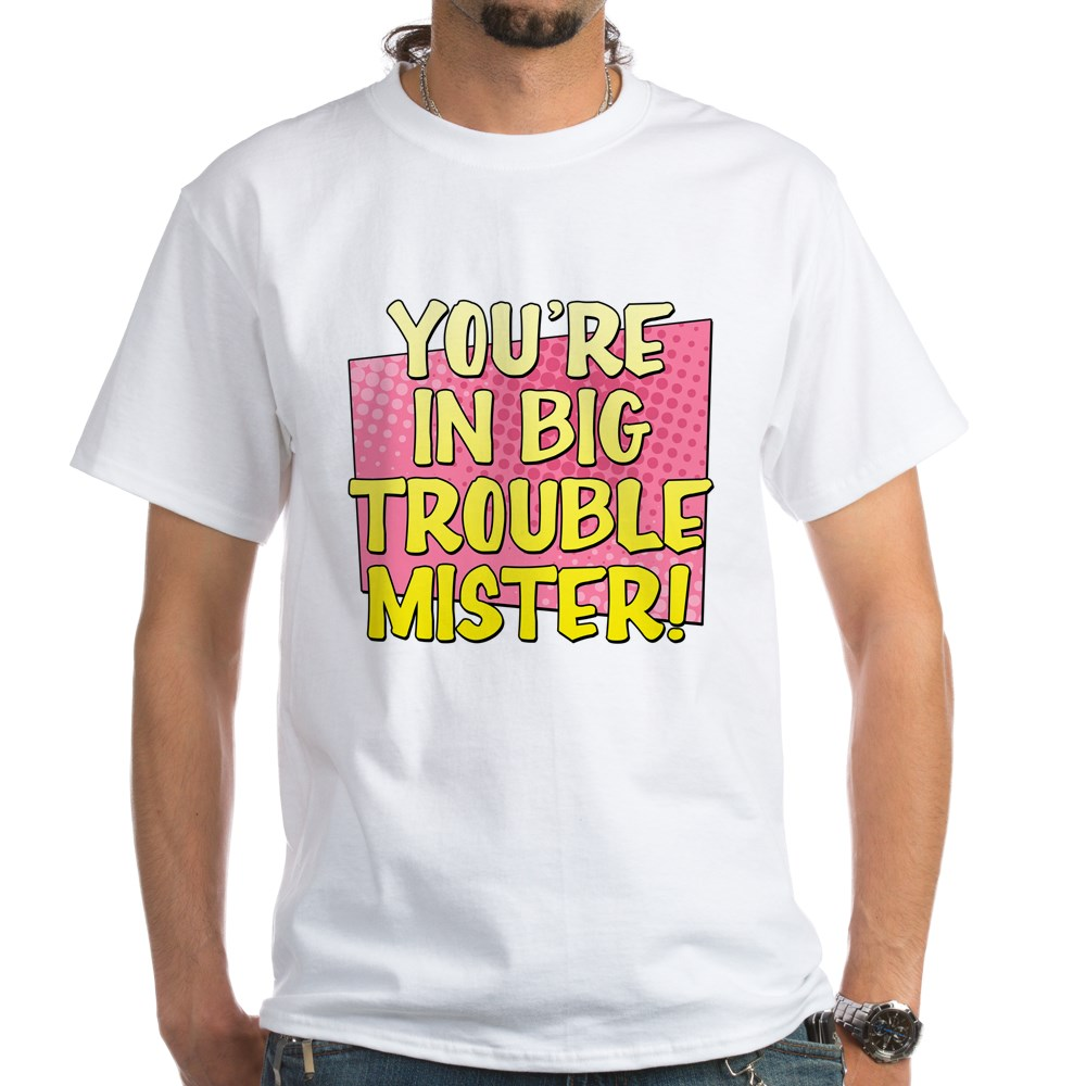You're in Big Trouble Mister White T-Shirt