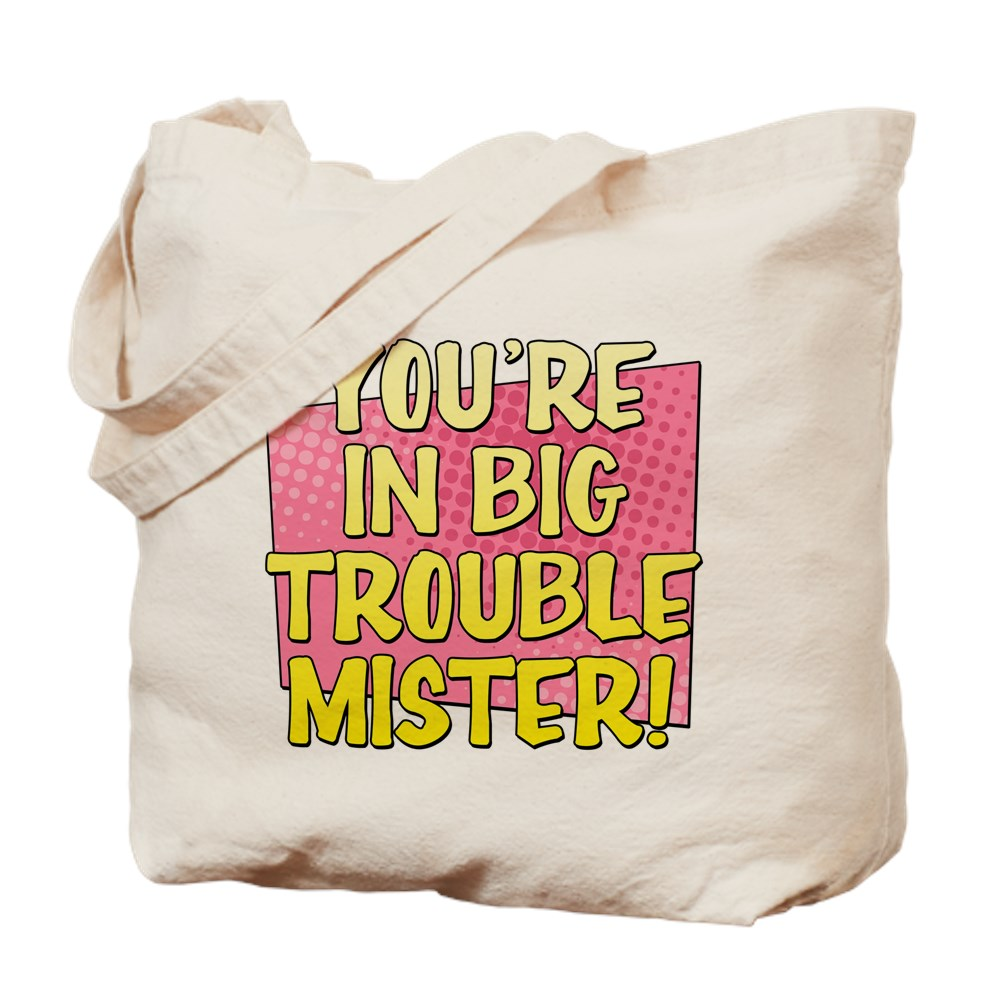 You're in Big Trouble Mister Tote Bag