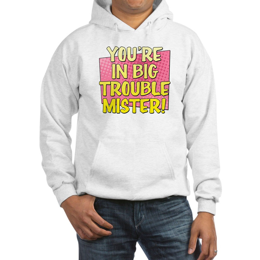 You're in Big Trouble Mister Hooded Sweatshirt