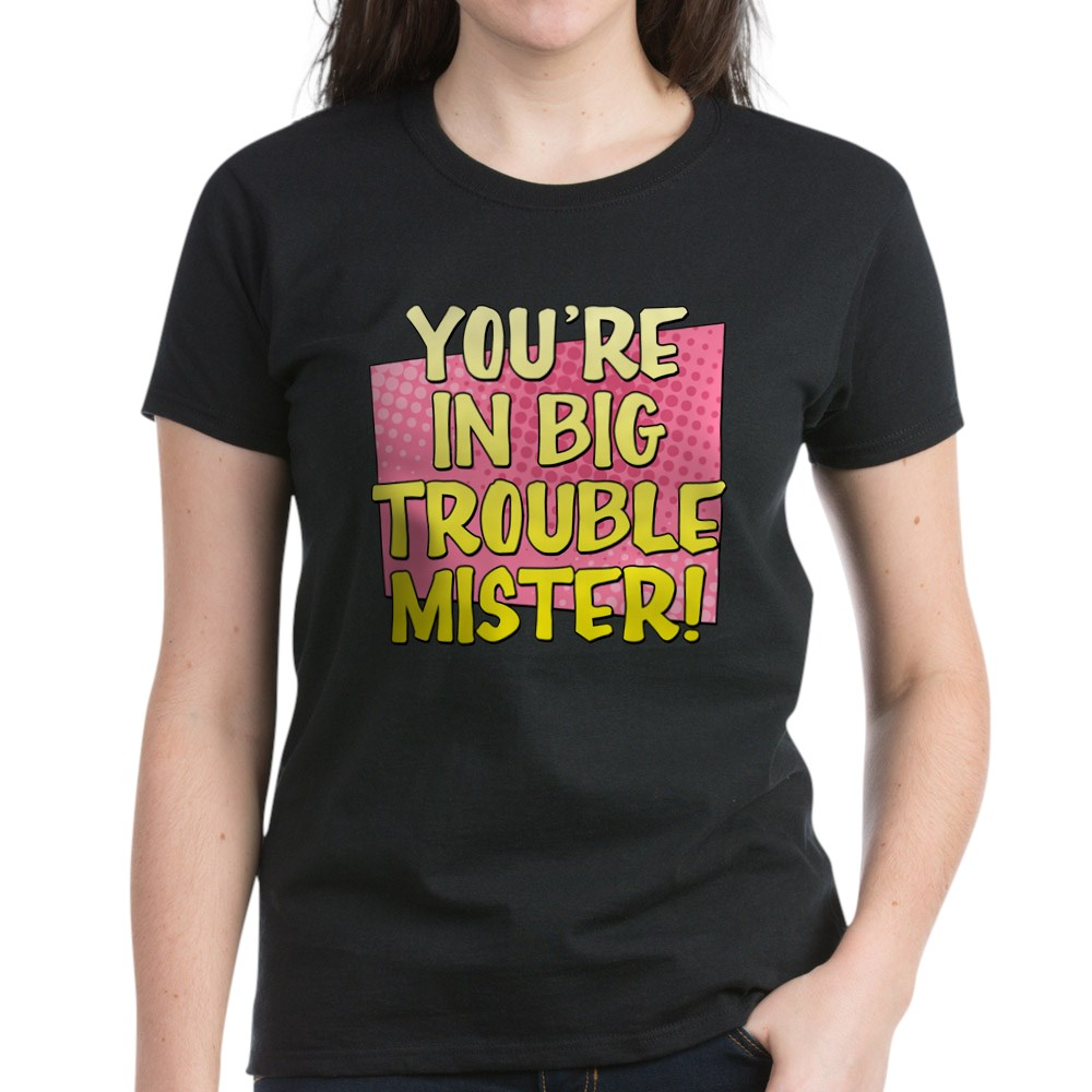 You're in Big Trouble Mister Women's Dark T-Shirt