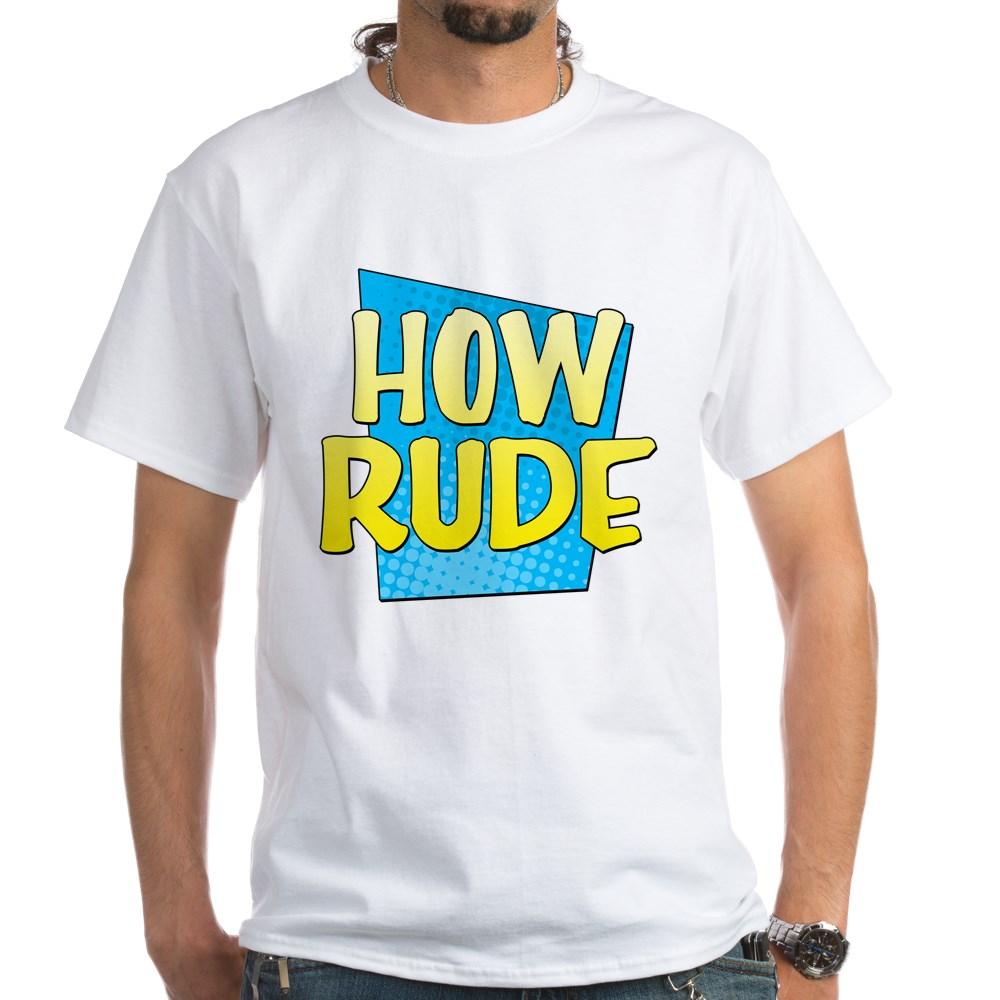 How Rude White T-Shirt