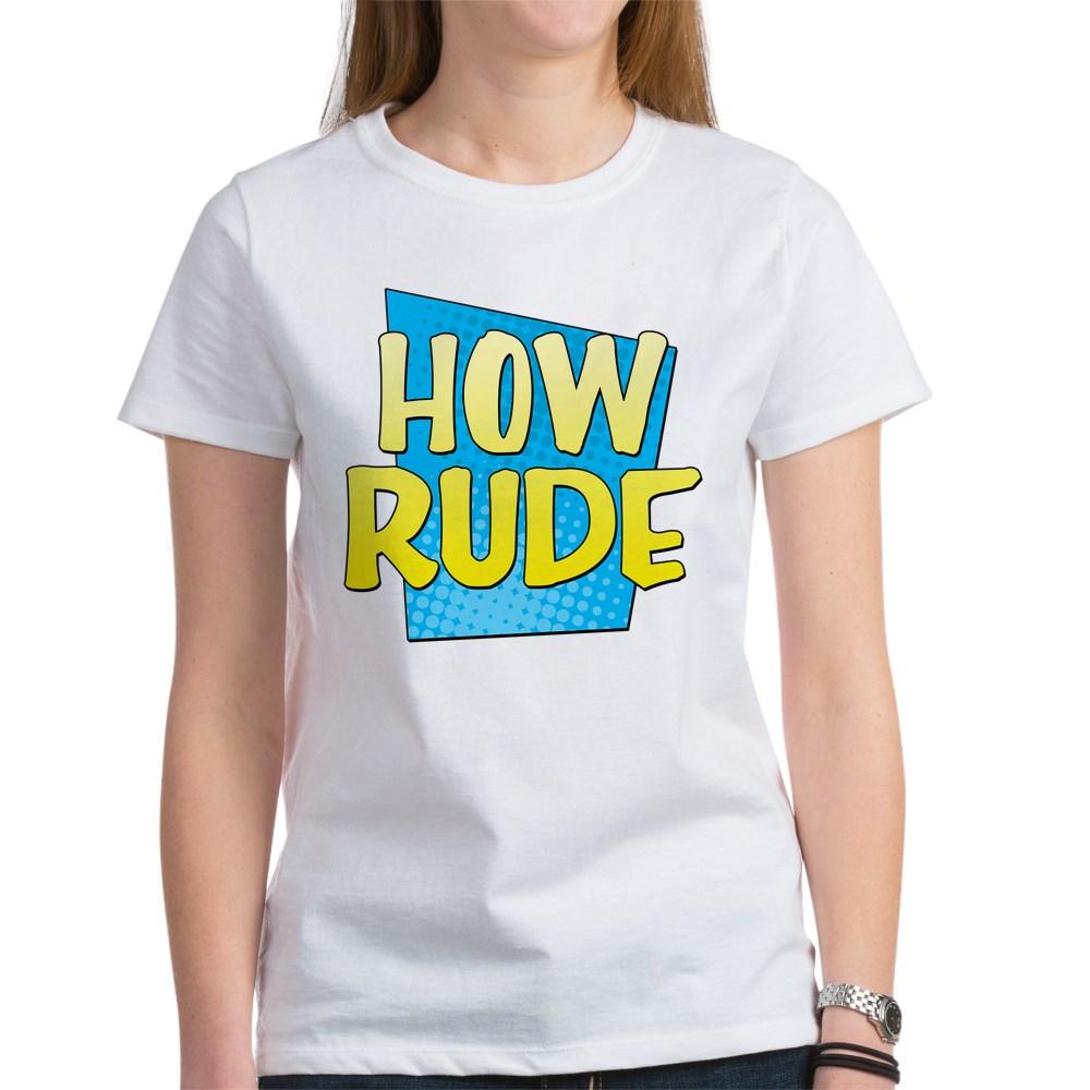 How Rude Women's T-Shirt