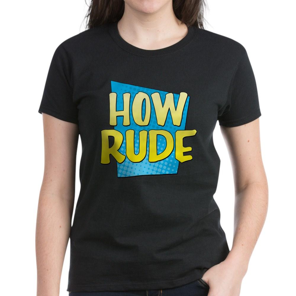 How Rude Women's Dark T-Shirt
