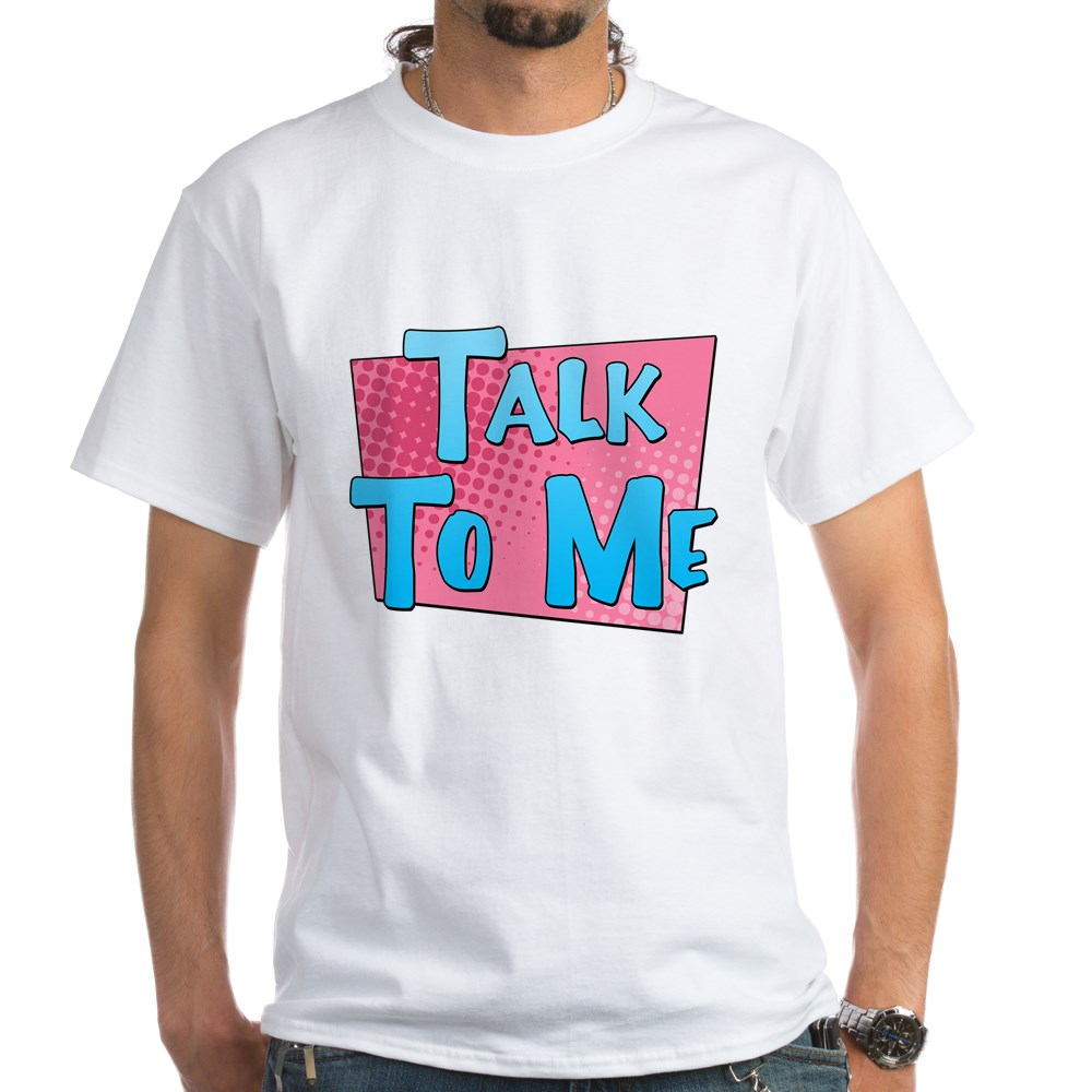 Talk to Me White T-Shirt